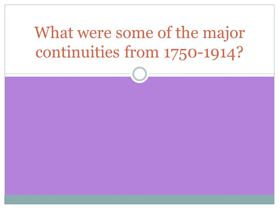 What were some of the major continuities from 1750-1914