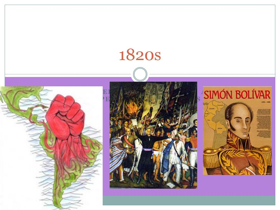 LATIN AMERICAN REVOLUTIONS AND INDEPENDENCE MOVEMENTS 1820s