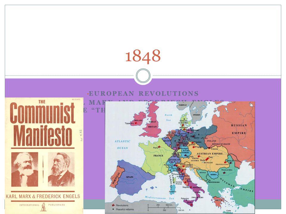 EUROPEAN REVOLUTIONS KARL MARX AND FREDRIECH ENGLES WRITE THE COMMUNIST MANIFESTO 1848