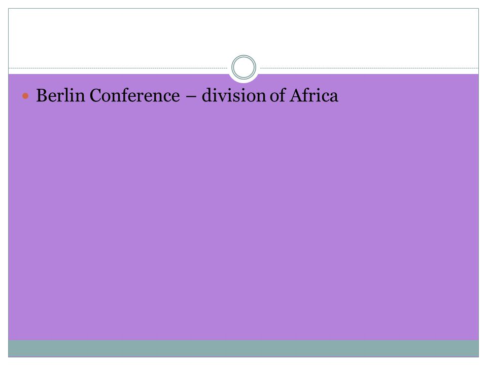 Berlin Conference – division of Africa