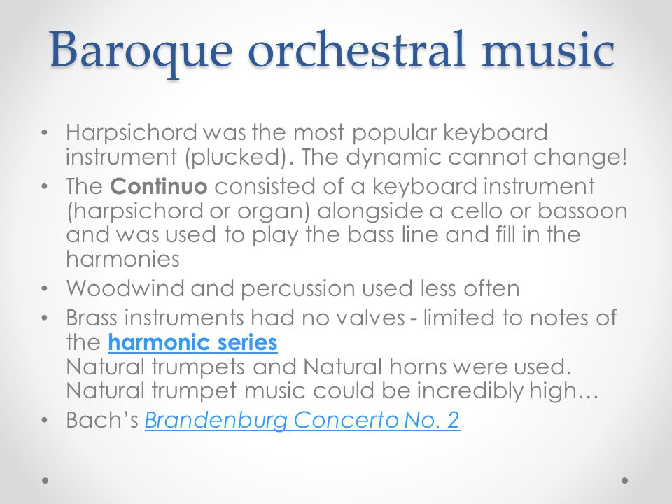Baroque orchestral music Harpsichord was the most popular keyboard instrument (plucked).