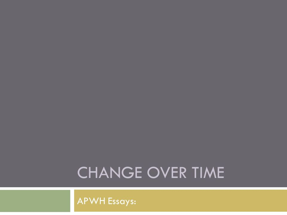 change over time apwh essays basic core change over time ppt  1 change over time apwh essays