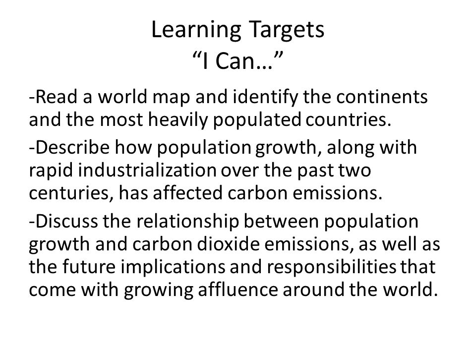 Learning Targets I Can… -Read a world map and identify the continents and the most heavily populated countries.