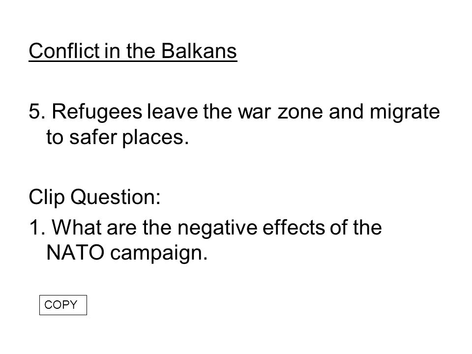 Conflict in the Balkans 5. Refugees leave the war zone and migrate to safer places.