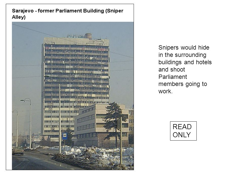 Snipers would hide in the surrounding buildings and hotels and shoot Parliament members going to work.