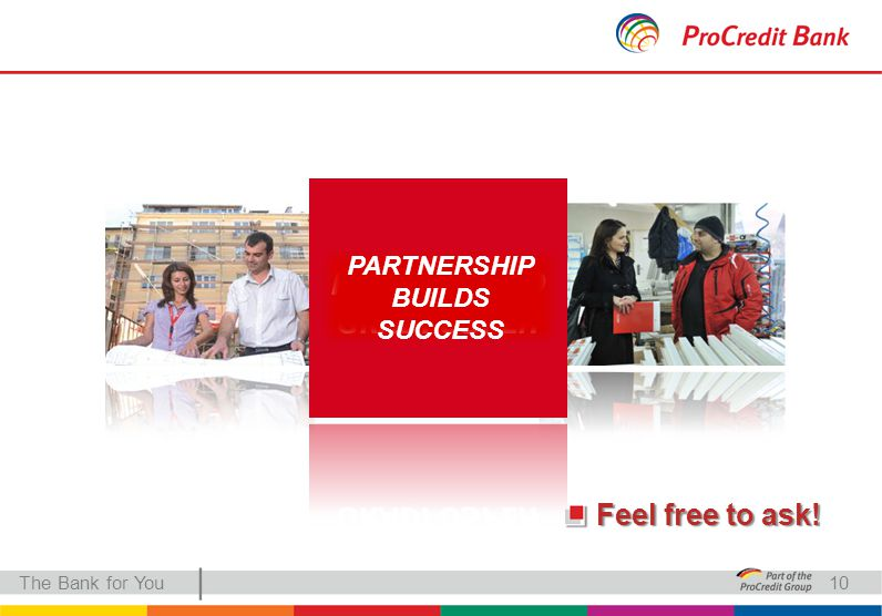 | Feel free to ask! The Bank for You PARTNERSHIP BUILDS SUCCESS 10