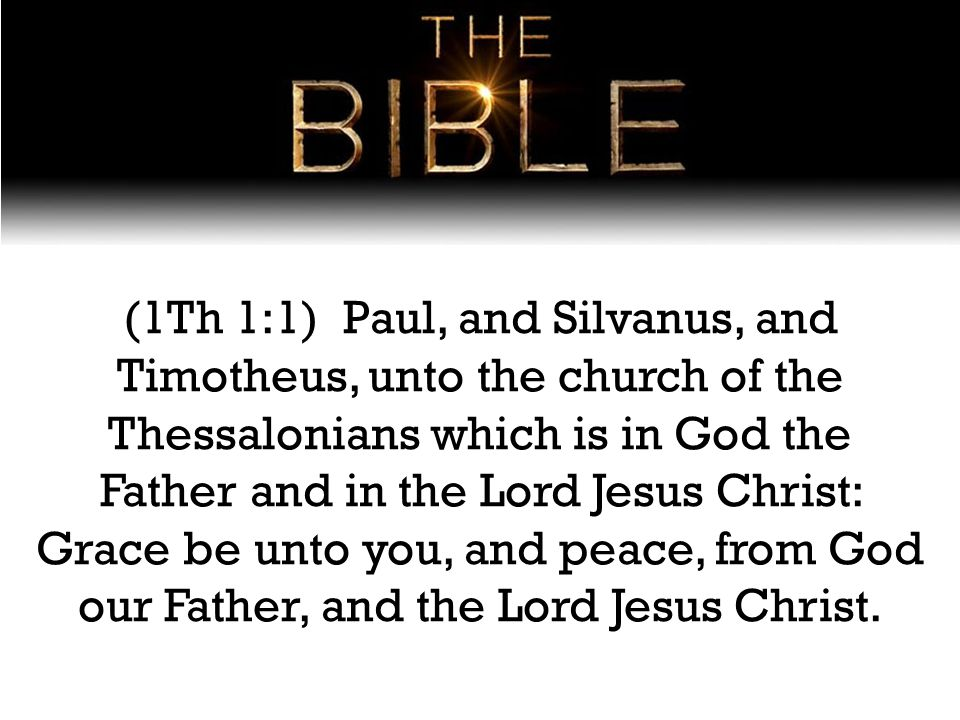 (1Th 1:1) Paul, and Silvanus, and Timotheus, unto the church of the Thessalonians which is in God the Father and in the Lord Jesus Christ: Grace be unto you, and peace, from God our Father, and the Lord Jesus Christ.