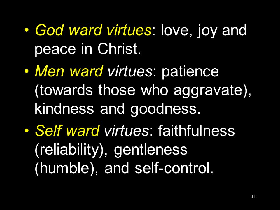 11 God ward virtues: love, joy and peace in Christ.
