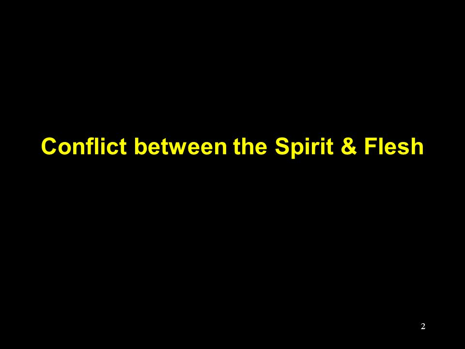 2 Conflict between the Spirit & Flesh