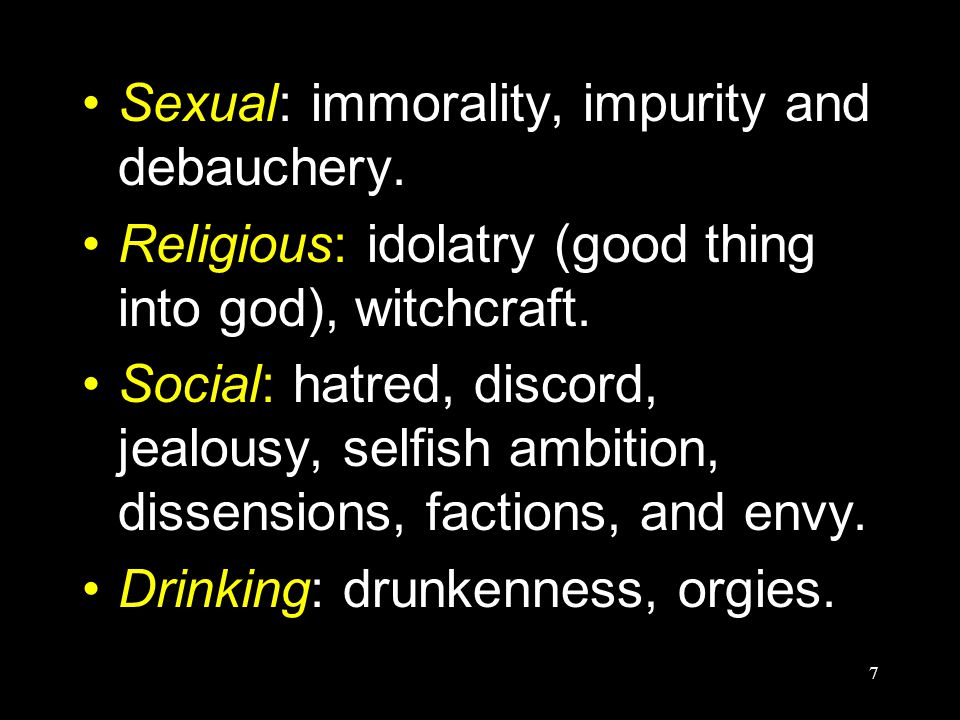 7 Sexual: immorality, impurity and debauchery.
