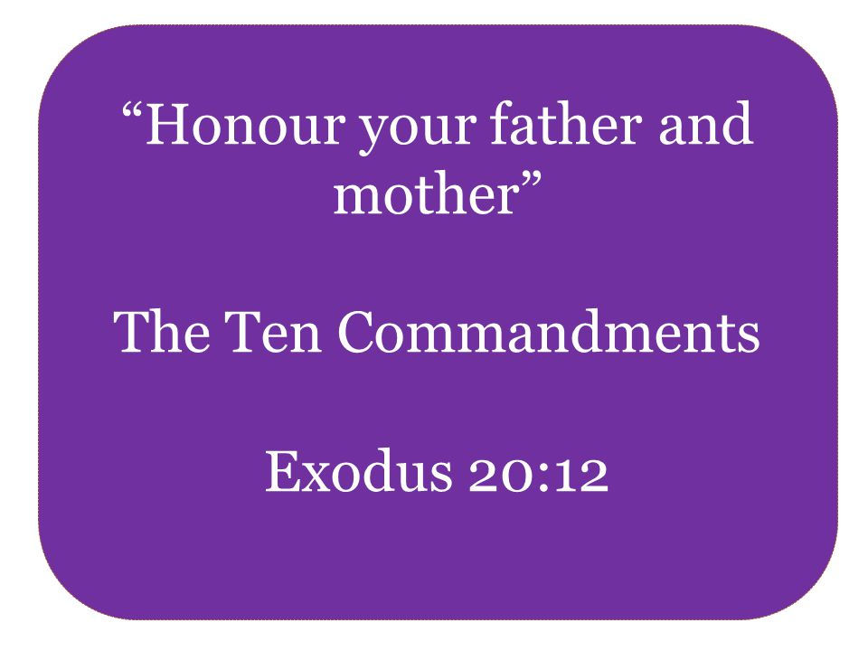 Honour your father and mother The Ten Commandments Exodus 20:12