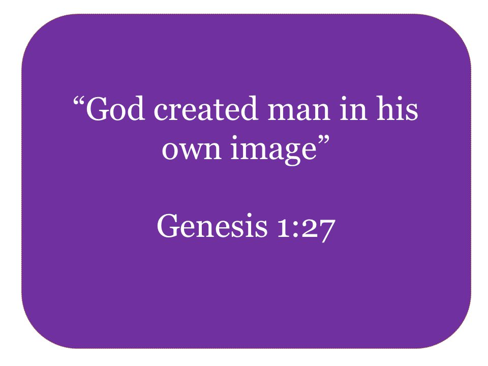 God created man in his own image Genesis 1:27