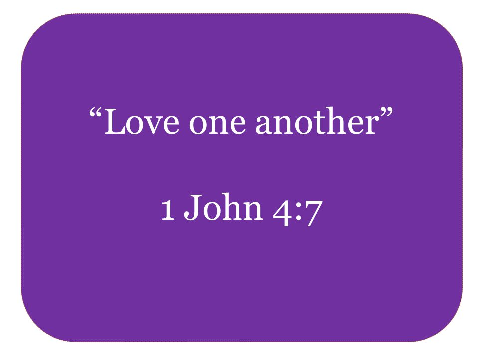 Love one another 1 John 4:7