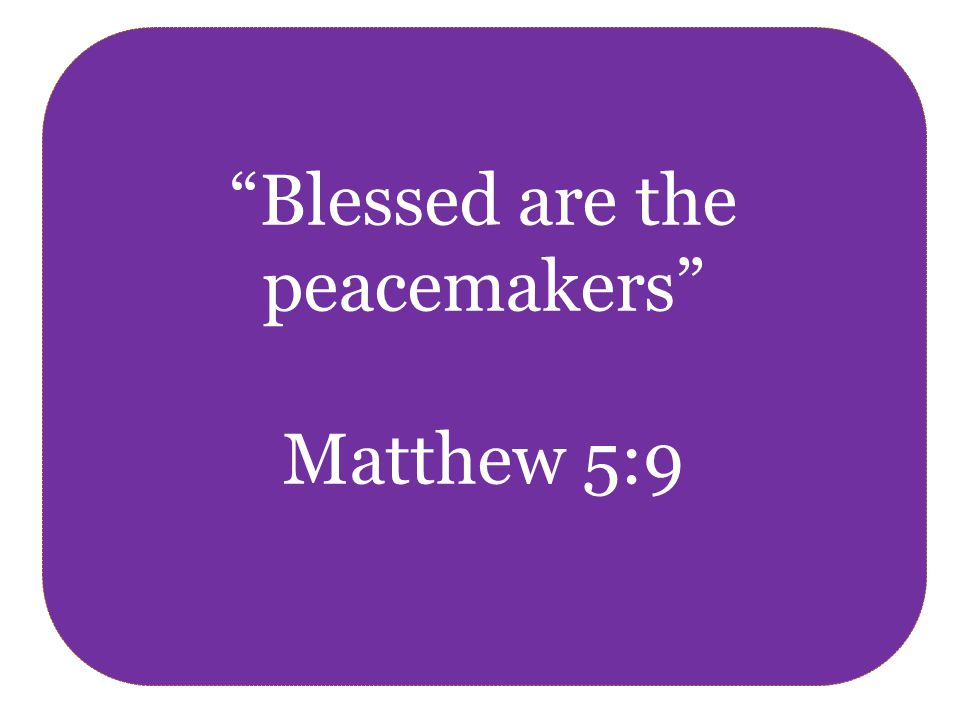 Blessed are the peacemakers Matthew 5:9