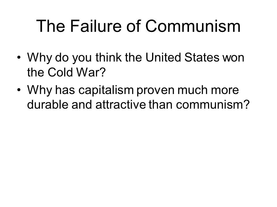 The Failure of Communism Why do you think the United States won the Cold War.