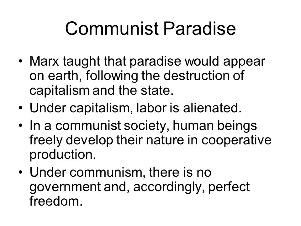 Communist Paradise Marx taught that paradise would appear on earth, following the destruction of capitalism and the state.
