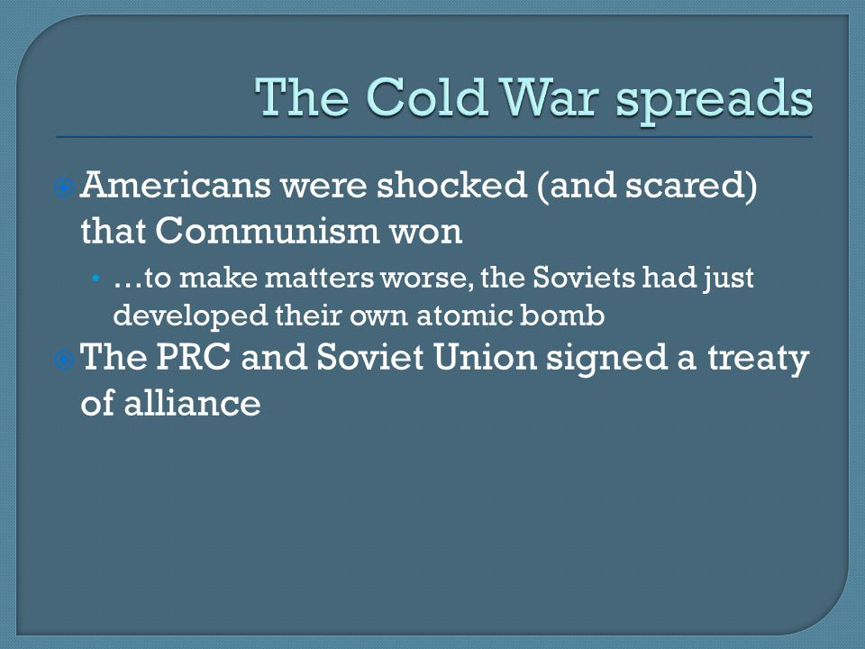  Americans were shocked (and scared) that Communism won …to make matters worse, the Soviets had just developed their own atomic bomb  The PRC and Soviet Union signed a treaty of alliance