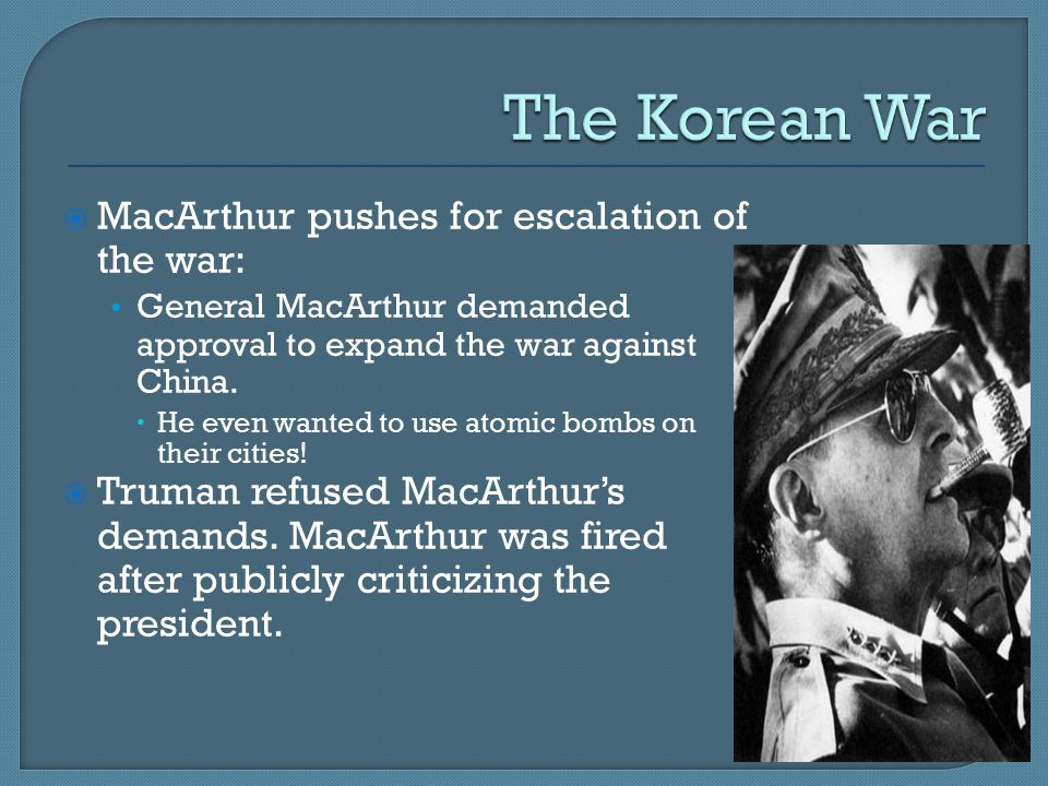  MacArthur pushes for escalation of the war: General MacArthur demanded approval to expand the war against China.