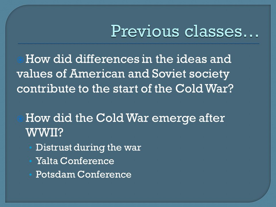  How did differences in the ideas and values of American and Soviet society contribute to the start of the Cold War.