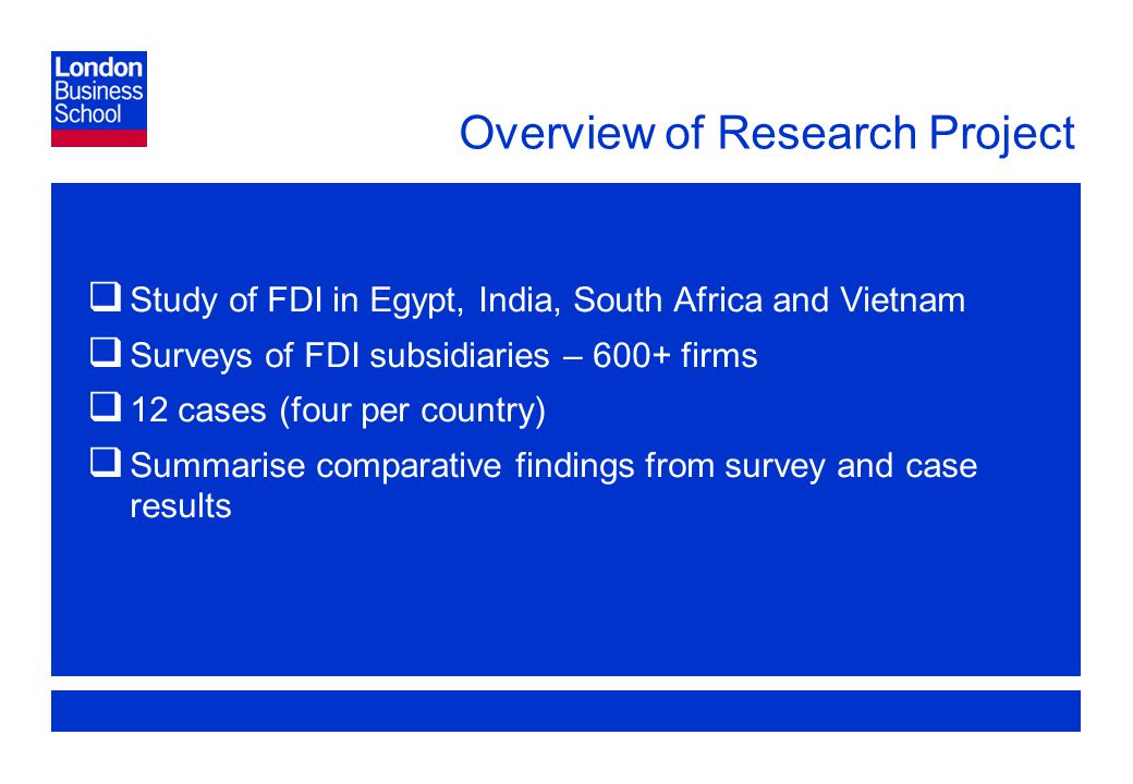 Page 12 Overview of Research Project  Study of FDI in Egypt, India, South Africa and Vietnam  Surveys of FDI subsidiaries – 600+ firms  12 cases (four per country)  Summarise comparative findings from survey and case results
