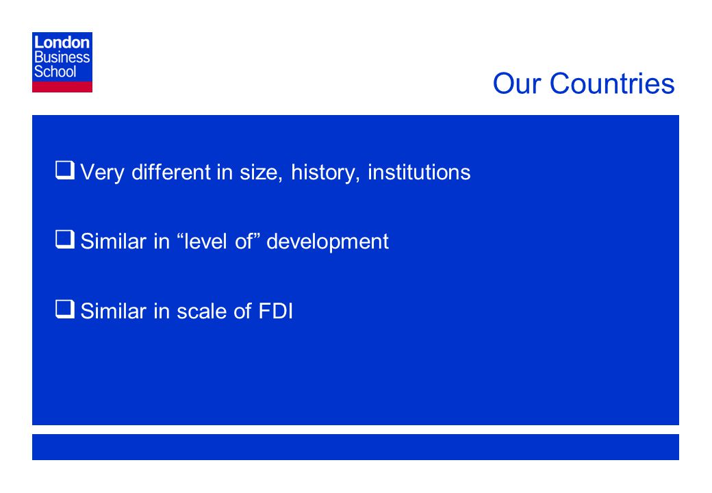 Page 13 Our Countries  Very different in size, history, institutions  Similar in level of development  Similar in scale of FDI