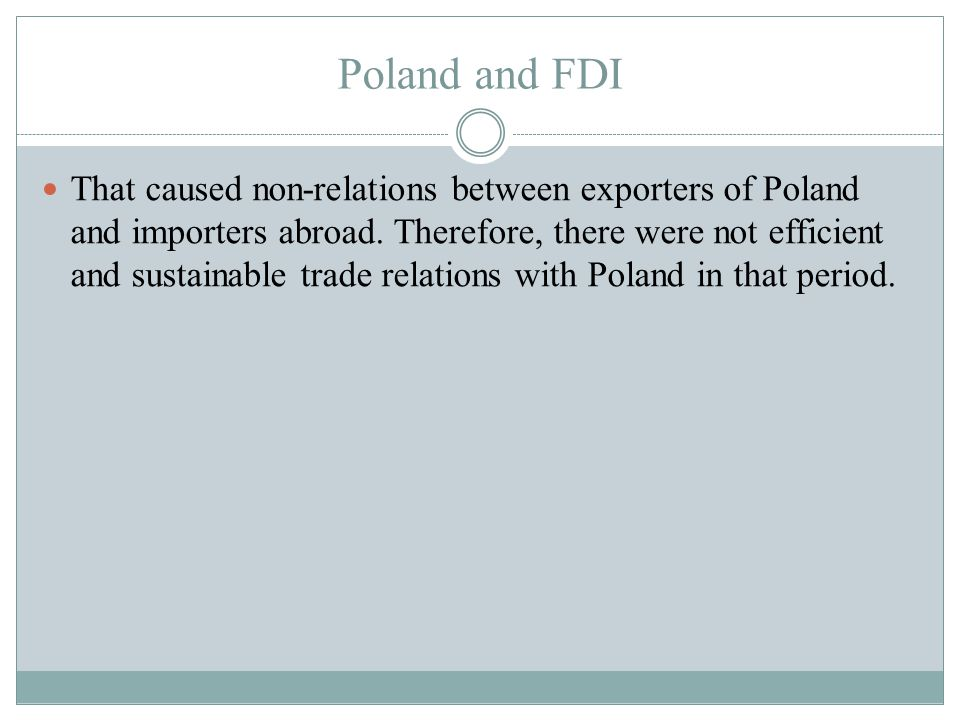 Poland and FDI That caused non-relations between exporters of Poland and importers abroad.