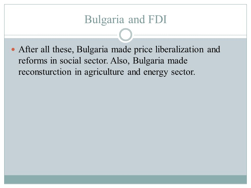 Bulgaria and FDI After all these, Bulgaria made price liberalization and reforms in social sector.