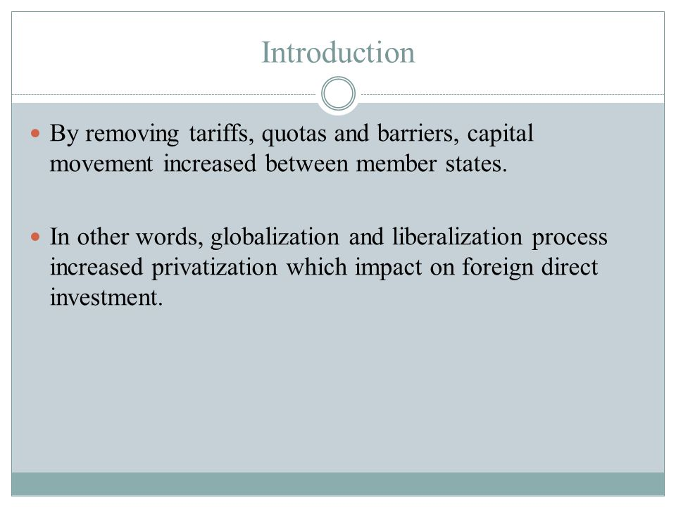 Introduction By removing tariffs, quotas and barriers, capital movement increased between member states.
