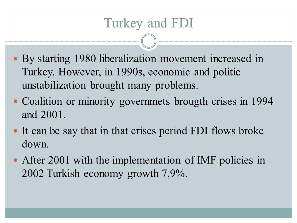 Turkey and FDI By starting 1980 liberalization movement increased in Turkey.