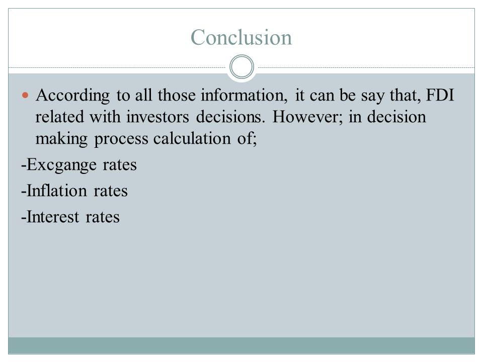 Conclusion According to all those information, it can be say that, FDI related with investors decisions.