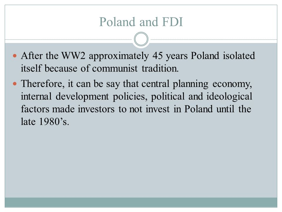Poland and FDI After the WW2 approximately 45 years Poland isolated itself because of communist tradition.