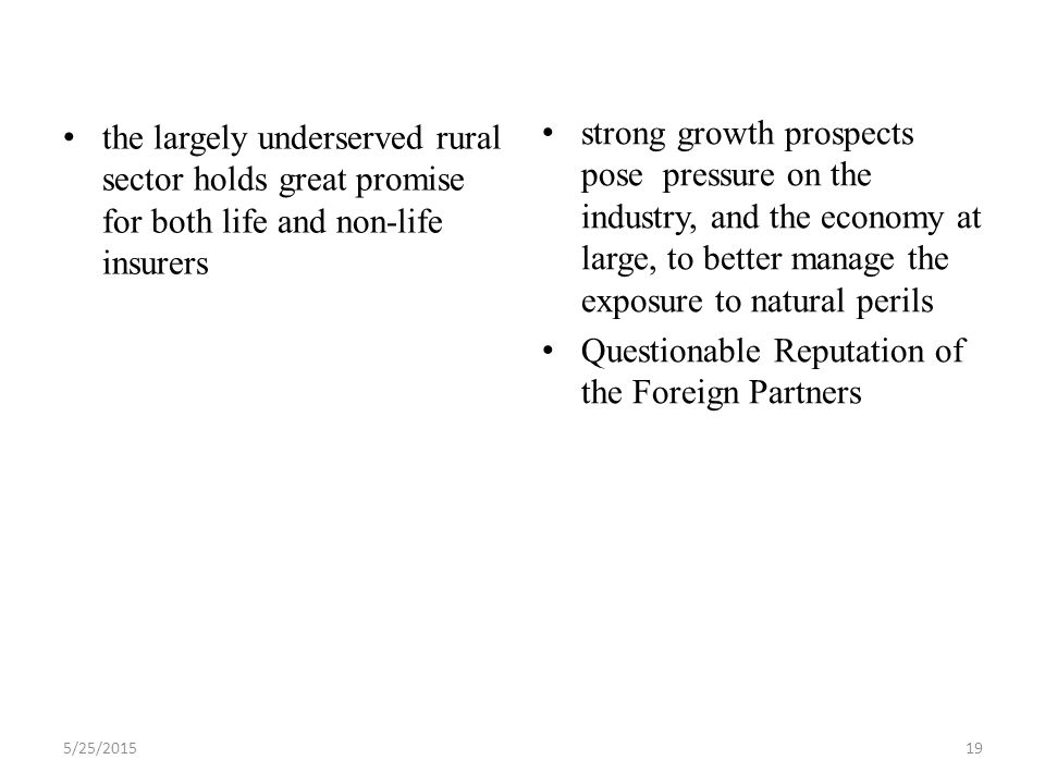 the largely underserved rural sector holds great promise for both life and non-life insurers strong growth prospects pose pressure on the industry, and the economy at large, to better manage the exposure to natural perils Questionable Reputation of the Foreign Partners 5/25/201519