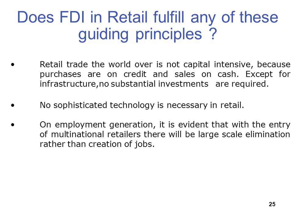 25 Does FDI in Retail fulfill any of these guiding principles .