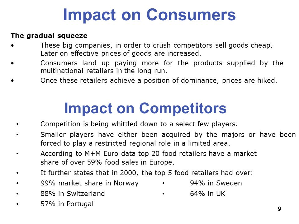 9 Impact on Consumers The gradual squeeze These big companies, in order to crush competitors sell goods cheap.