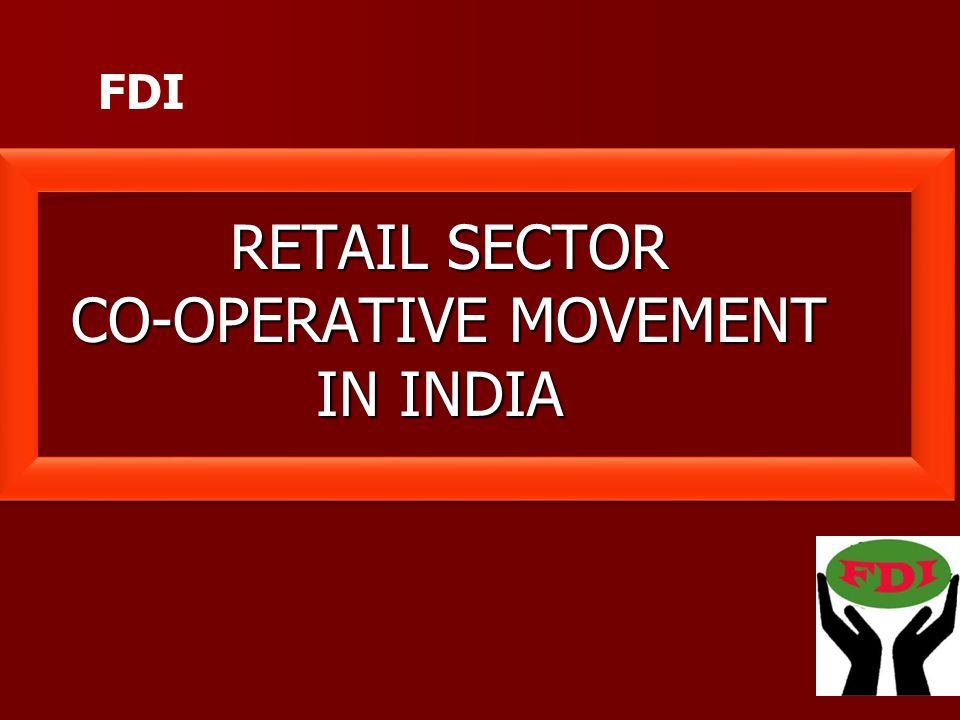 RETAIL SECTOR CO-OPERATIVE MOVEMENT IN INDIA IN INDIA FDI
