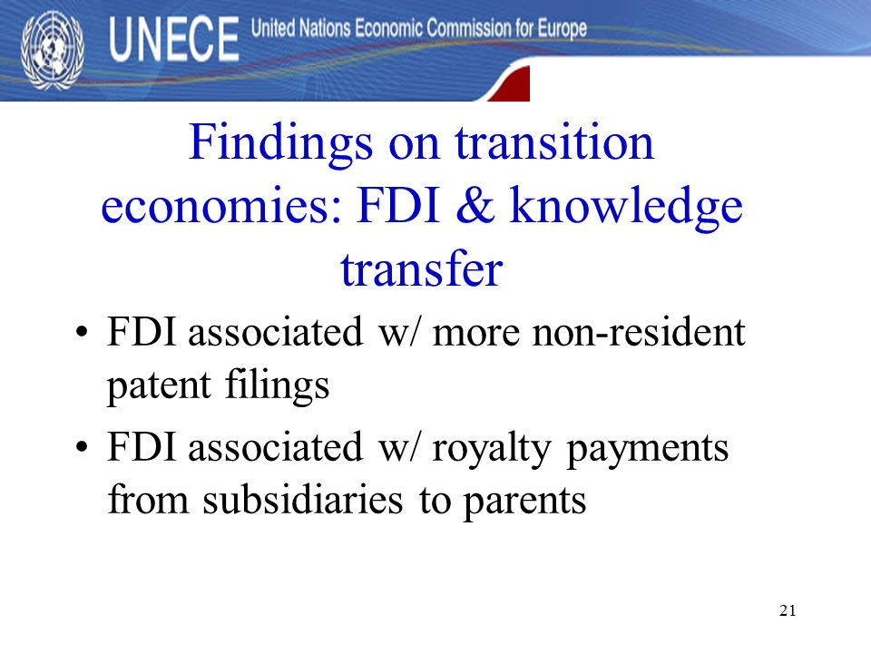 21 Findings on transition economies: FDI & knowledge transfer FDI associated w/ more non-resident patent filings FDI associated w/ royalty payments from subsidiaries to parents