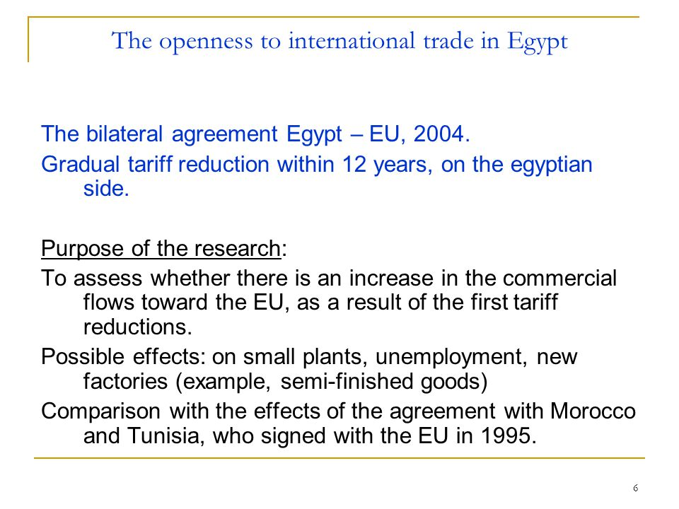 6 The openness to international trade in Egypt The bilateral agreement Egypt – EU, 2004.