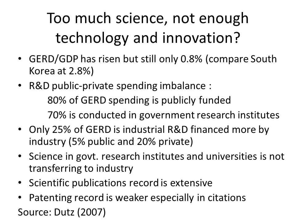 Too much science, not enough technology and innovation.