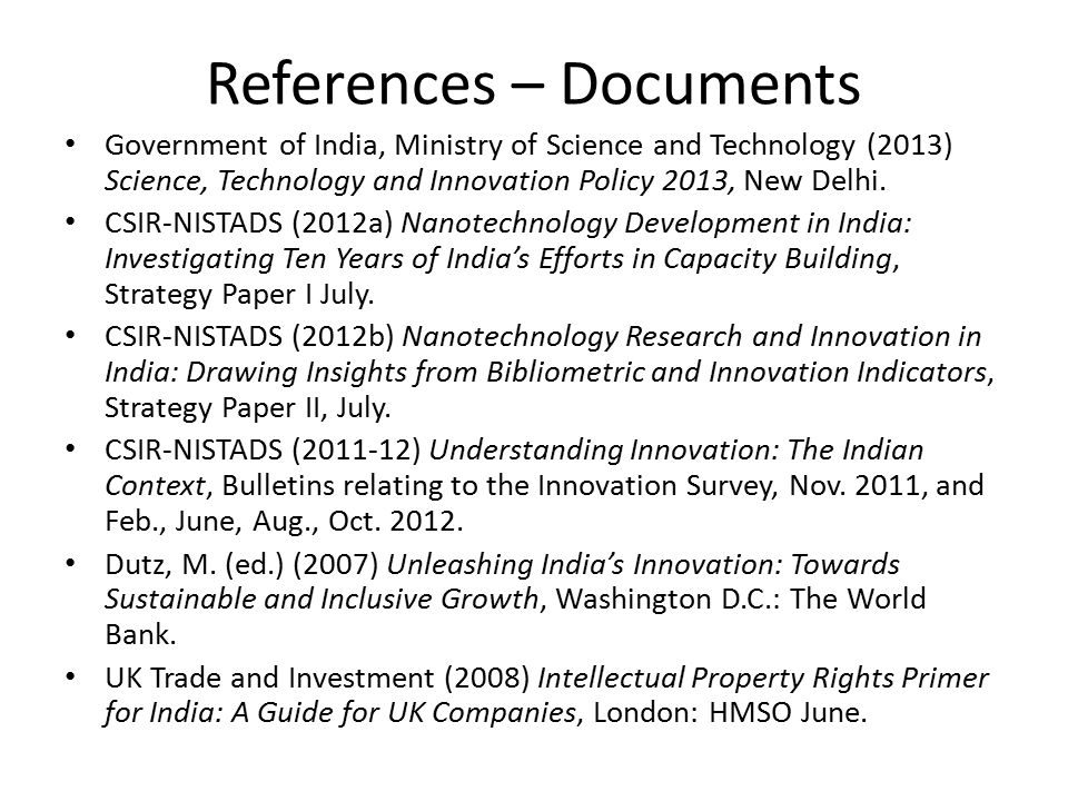 References – Documents Government of India, Ministry of Science and Technology (2013) Science, Technology and Innovation Policy 2013, New Delhi.