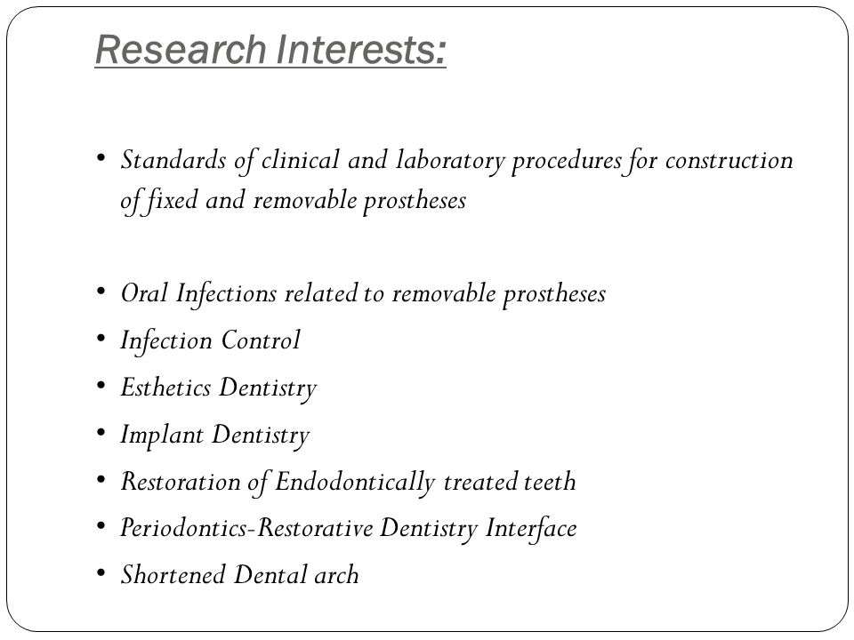 Research Interests: Standards of clinical and laboratory procedures for construction of fixed and removable prostheses Oral Infections related to removable prostheses Infection Control Esthetics Dentistry Implant Dentistry Restoration of Endodontically treated teeth Periodontics-Restorative Dentistry Interface Shortened Dental arch