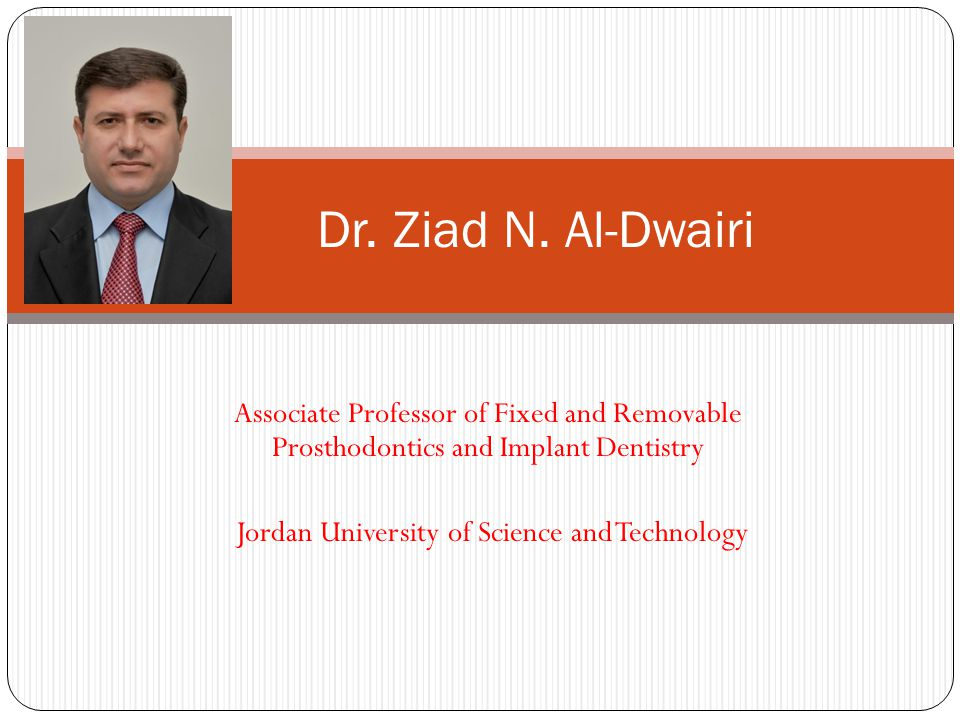 Associate Professor of Fixed and Removable Prosthodontics and Implant Dentistry Jordan University of Science and Technology Dr.