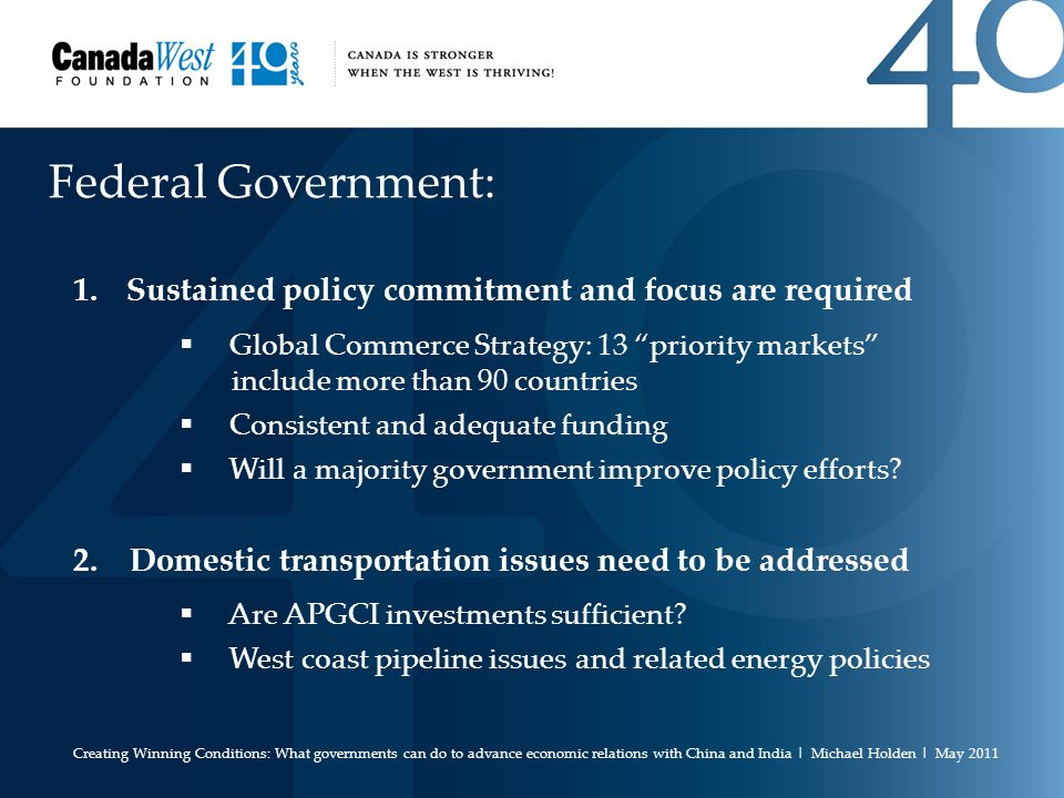 Federal Government: 1.Sustained policy commitment and focus are required  Global Commerce Strategy: 13 priority markets include more than 90 countries  Consistent and adequate funding  Will a majority government improve policy efforts.