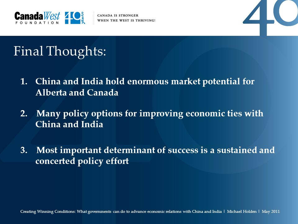 Final Thoughts: 1.China and India hold enormous market potential for Alberta and Canada 2.