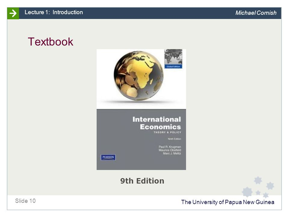 The University of Papua New Guinea Slide 10 Lecture 1: Introduction Michael Cornish Textbook 9th Edition
