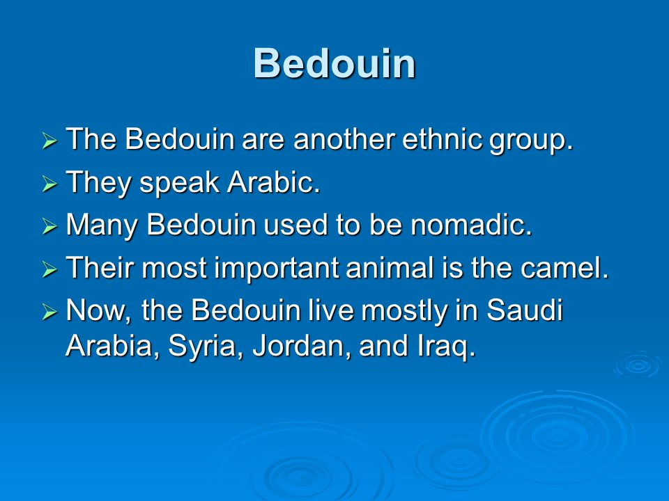 Bedouin  The Bedouin are another ethnic group.  They speak Arabic.