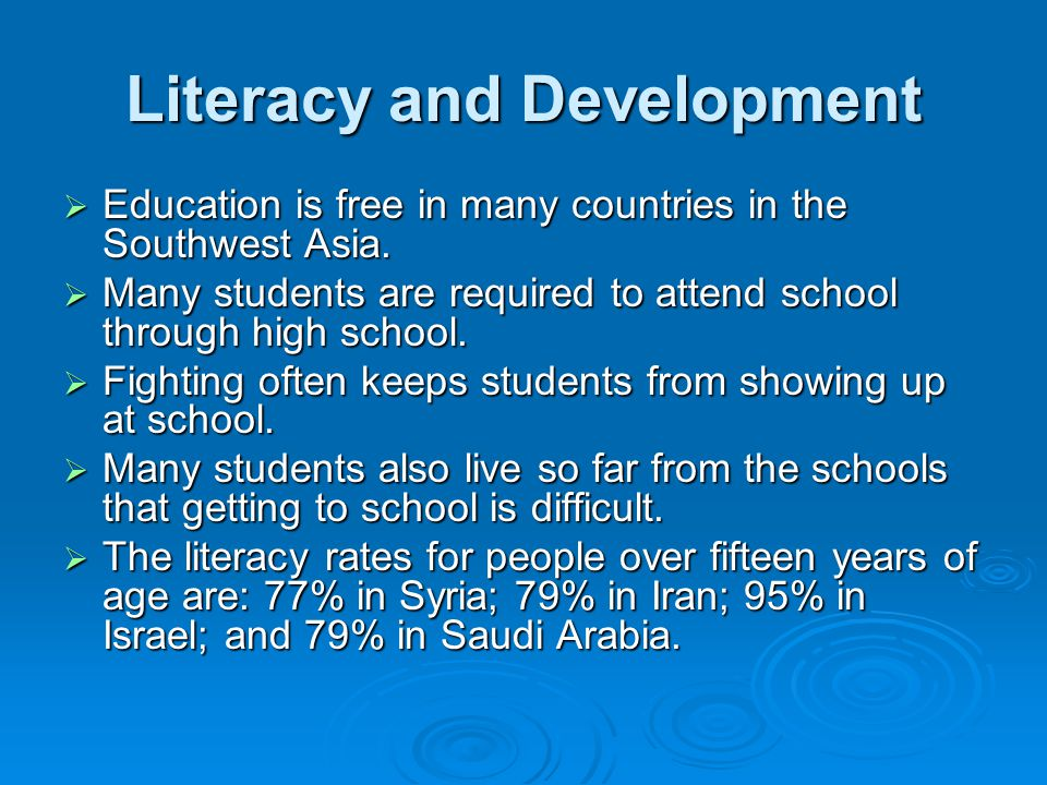 Literacy and Development  Education is free in many countries in the Southwest Asia.