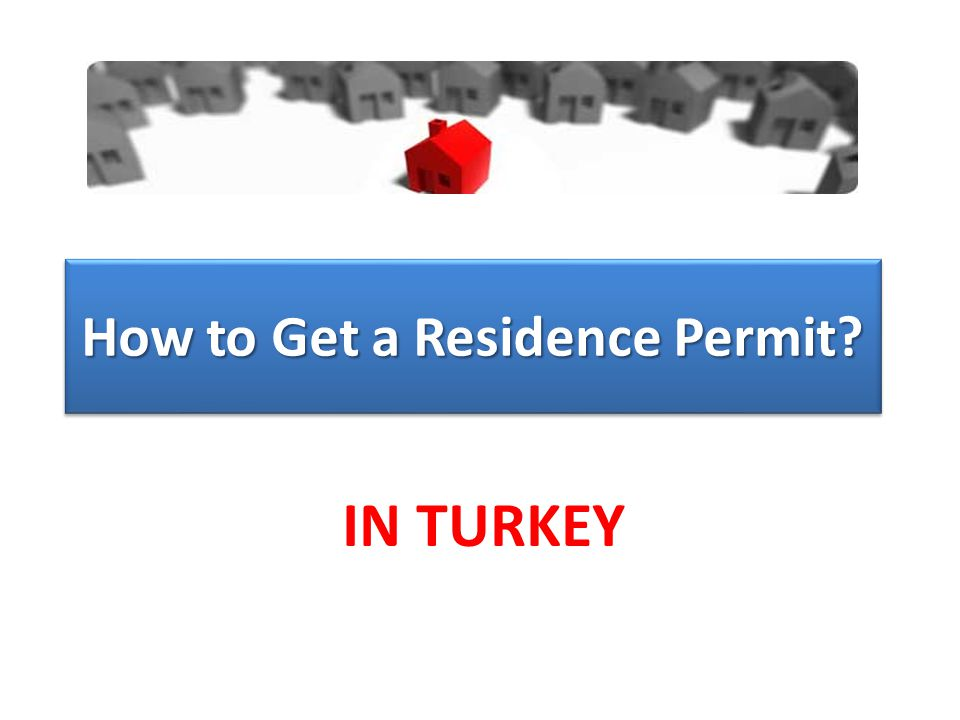 How to Get a Residence Permit IN TURKEY
