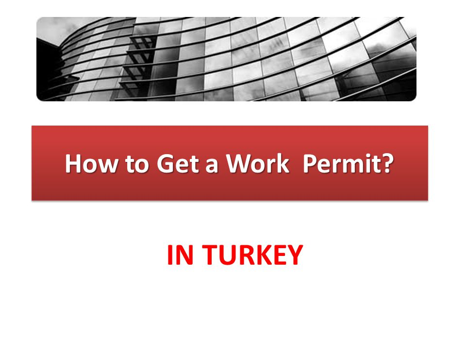 How to Get a Work Permit IN TURKEY