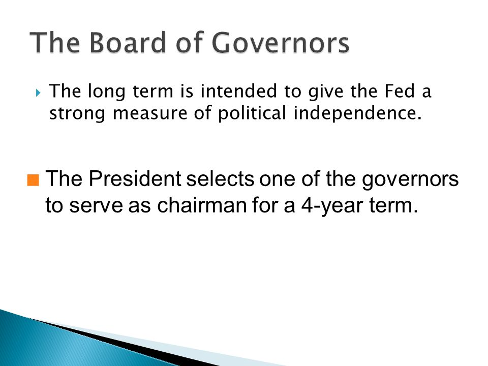  The long term is intended to give the Fed a strong measure of political independence.