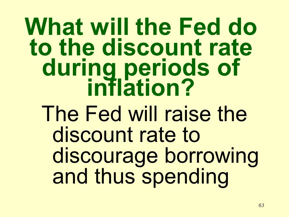 62 What is the discount rate The interest that banks pay when they borrow money from the Fed